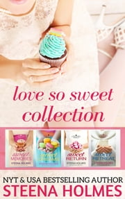Sweet Love Collection - Boxed Set ebook by Steena Holmes