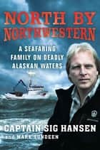 North by Northwestern ebook by Sig Hansen,Mark Sundeen