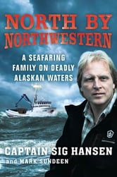 North by Northwestern - A Seafaring Family on Deadly Alaskan Waters ebook by Sig Hansen,Mark Sundeen