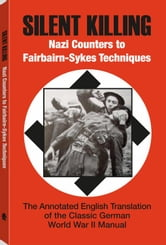Silent Killing - Nazi Counters To Fairbairn-Sykes Techniques: The Annotated English Tranlation of the Classic German World War II Manual ebook by Matthews, Phil