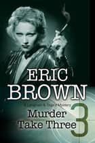Murder Take Three ebook by Eric Brown