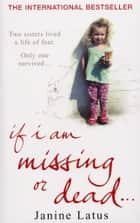 If I am Missing or Dead eBook by Janine Latus