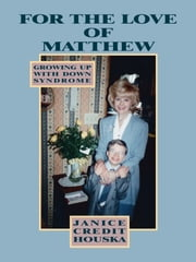 """For the Love of Matthew"" Growing Up With Down Syndrome ebook by Janice Credit Houska"
