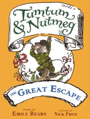 Tumtum & Nutmeg: The Great Escape ebook by Emily Bearn,Nick Price