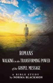 Romans Walking in the Transforming Power of the Gospel Message - A Bible Study ebook by Norma Blackmon