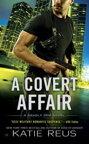 A Covert Affair - A Deadly Ops Novel ebook by Katie Reus