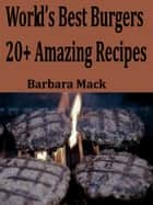 World's Best Burgers: 20+ Amazing Recipes ebook by Barbara Mack Pinkston