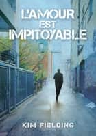 L'amour est impitoyable ebook by Kim Fielding, Cassie Black
