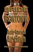 Bride Of Irontown ebook by Adriana Arden