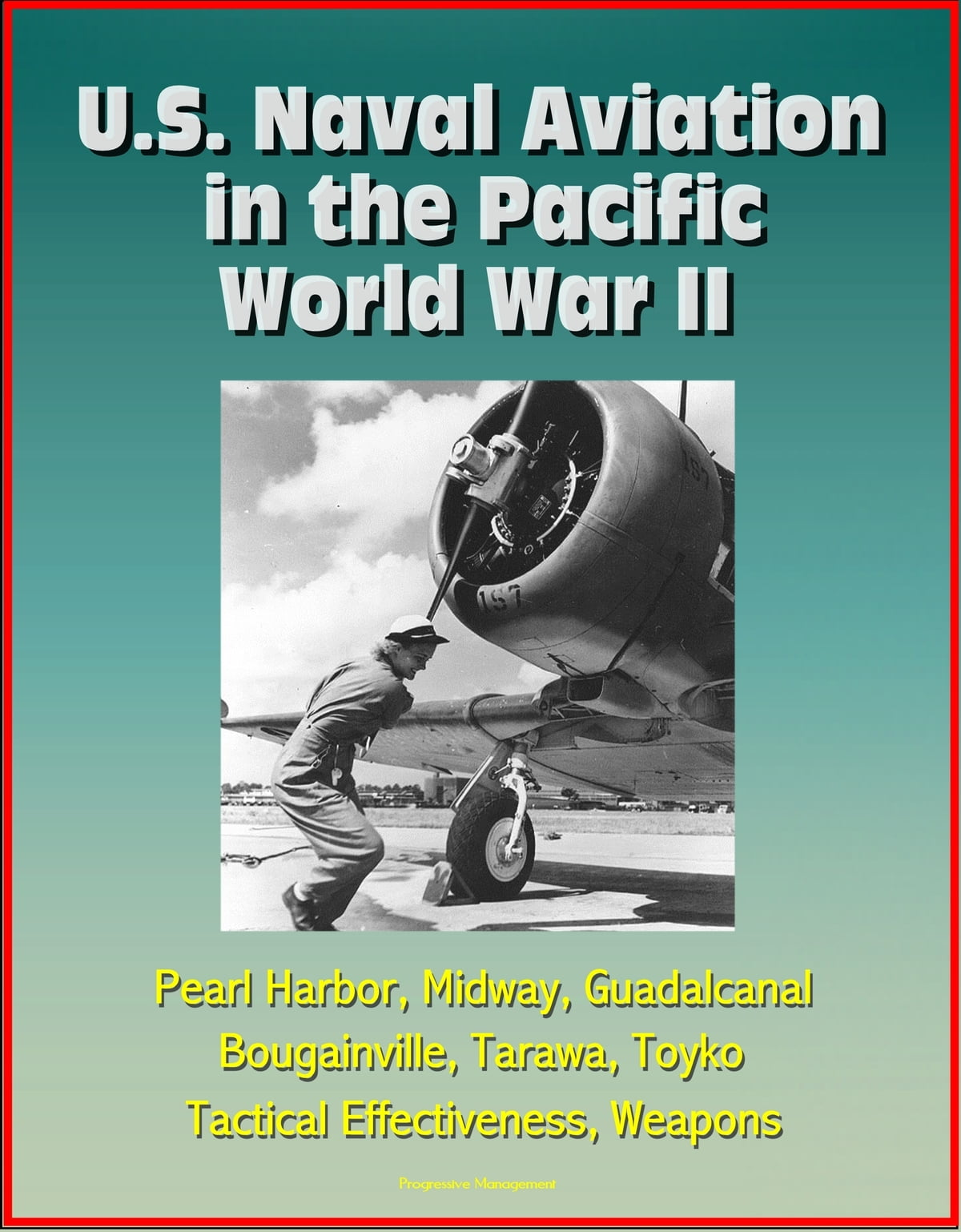 U S  Naval Aviation in the Pacific: World War II - Pearl Harbor, Midway,  Guadalcanal, Bougainville, Tarawa, Toyko, Tactical Effectiveness, Weapons