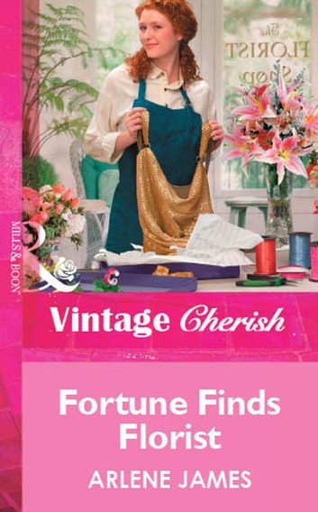 Fortune Finds Florist (Mills & Boon Vintage Cherish) ebook by Arlene James