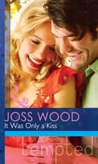 It Was Only a Kiss (Mills & Boon Modern Tempted) ebook by Joss Wood