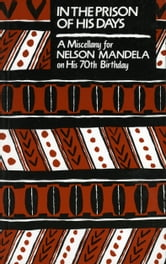 In the Prison of his Days - A Miscellany for Nelson Mandela on his 70th Birthday ebook by Samuel Beckett,Seamus Heany,John  Banville