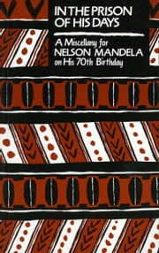 In the Prison of his Days - A Miscellany for Nelson Mandela on his 70th Birthday ebook by W.J. McCormack, Samuel Beckett, Seamus Heany,...
