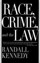 Race, Crime, and the Law ebook by Randall Kennedy