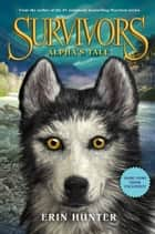 Survivors: Alpha's Tale ebook by Erin Hunter