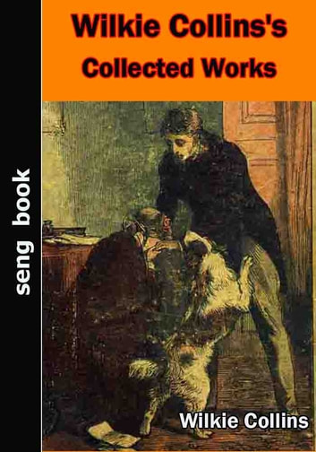 Wilkie Collins's Collected Works ebook by Wilkie Collins