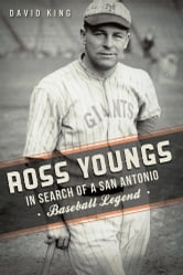 Ross Youngs - In Search of a San Antonio Baseball Legend ebook by David King