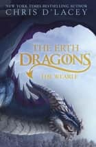The Erth Dragons: The Wearle - Book 1 ebook by Chris d'Lacey