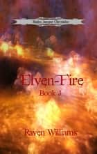 Elven-Fire - Realm Jumper Chronicles, #3 ebook by Raven Williams