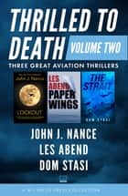 Thrilled to Death Volume Two - Lookout, Paper Wings, and The Strait ebook by John J. Nance, Les Abend, Dom Stasi