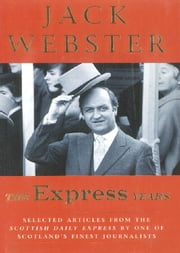 The Express Years ebook by Jack Webster
