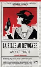 La fille au revolver ebook by Amy STEWART, Élisabeth KERN