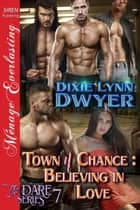 Town of Chance: Believing in Love ebook by Dixie Lynn Dwyer