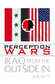Perception Wars - Iraq From The Outside In ebook by Jemil Metti