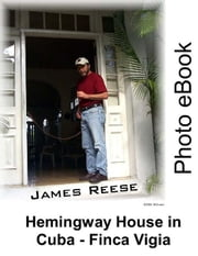 Hemingway House in Cuba - Finca Vigia - Photo eBook ebook by Reese, James
