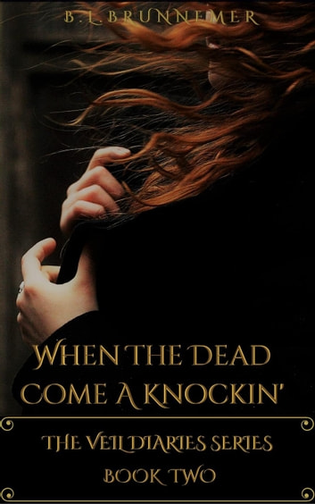 When The Dead Come A Knockin' - The Veil Diaries Series, #2 ebook by B.L. Brunnemer