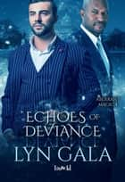 Echoes of Deviance - Aberrant Magic, #4 ebook by Lyn Gala
