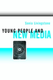 Young People and New Media - Childhood and the Changing Media Environment ebook by Sonia Livingstone