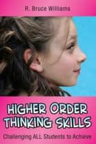 Higher-Order Thinking Skills - Challenging All Students to Achieve ebook by