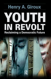 Youth in Revolt - Reclaiming a Democratic Future ebook by Henry A. Giroux