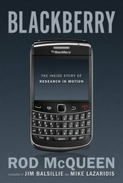 BlackBerry: The Inside Story Of Research In Motion ebook by Rod McQueen,Jim Balsillie,Mike Lazaridis