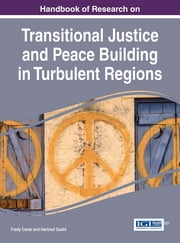 Handbook of Research on Transitional Justice and Peace Building in Turbulent Regions ebook by