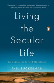 Living the Secular Life - New Answers to Old Questions ebook by Kobo.Web.Store.Products.Fields.ContributorFieldViewModel