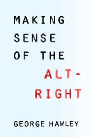 Making Sense of the Alt-Right ebook by George Hawley