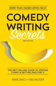 Comedy Writing Secrets - The Best-Selling Guide to Writing Funny and Getting Paid for It ebook by Mark Shatz,Mel Helitzer