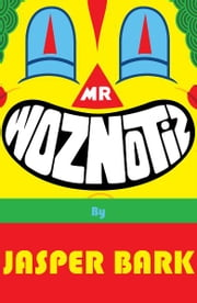 Mr Woznotiz ebook by Jasper Bark