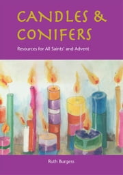 Candles & Conifers: Resources for All Saints' and Advent ebook by Burgess, Ruth