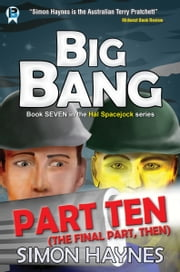 Hal Spacejock 7.10: Big Bang (Part Ten) - A serialised novel in 10 parts ebook by Simon Haynes