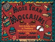 More Than Moccasins - A Kid's Activity Guide to Traditional North American Indian Life ebook by Laurie Carlson