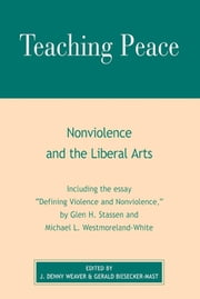 Teaching Peace - Nonviolence and the Liberal Arts ebook by Denny J. Weaver,Gerald Biesecker-Mast,Glen H. Stassen,Michael L. Westmoreland-White,J Denny Weaver,David Janzen,John Kampen,Perry Bush,James H. Satterwhite,Daniel Wessner,Susan Biesecker-Mast,Jeff Gundy,Cynthia L. Bandish,Gregg J Luginbuhl,Melissa Friesen,Mark J. Suderman,James M. Harder,Jeff Gingerich,Pamela S. Nath,Ronald L. Friesen,Angela Horn Montel,W Todd Rainey,Stephen H. Harnish,Darryl K. Nester,Gayle Trollinger,George Lehman
