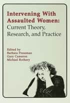 Intervening With Assaulted Women ebook by Barbara Pressman,Gary Cameron,Michael Rothery
