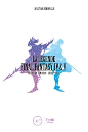 La Légende Final Fantasy IV & V - Genèse et coulisses d'un jeu culte ebook by Jonathan Remoiville