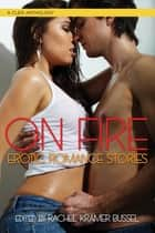 On Fire - Erotic Romance Stories ebook by Rachel  Kramer Bussel