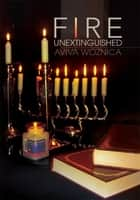 Fire Unextinguished ebook by Aviva Woznica