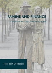 Famine and Finance - Credit and the Great Famine of Ireland ebook by Tyler Beck Goodspeed
